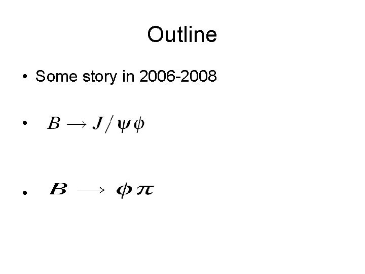 Outline • Some story in 2006 -2008 • •