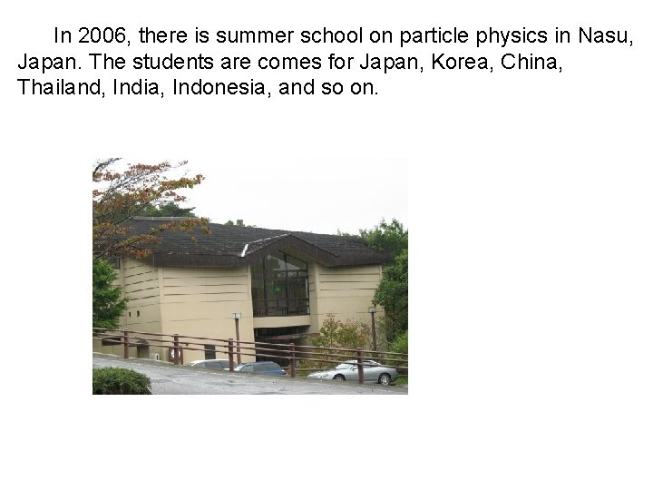 In 2006, there is summer school on particle physics in Nasu, Japan. The students