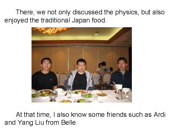 There, we not only discussed the physics, but also enjoyed the traditional Japan food.