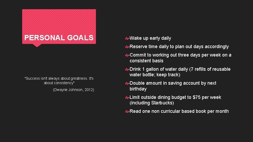 PERSONAL GOALS Wake up early daily Reserve time daily to plan out days accordingly