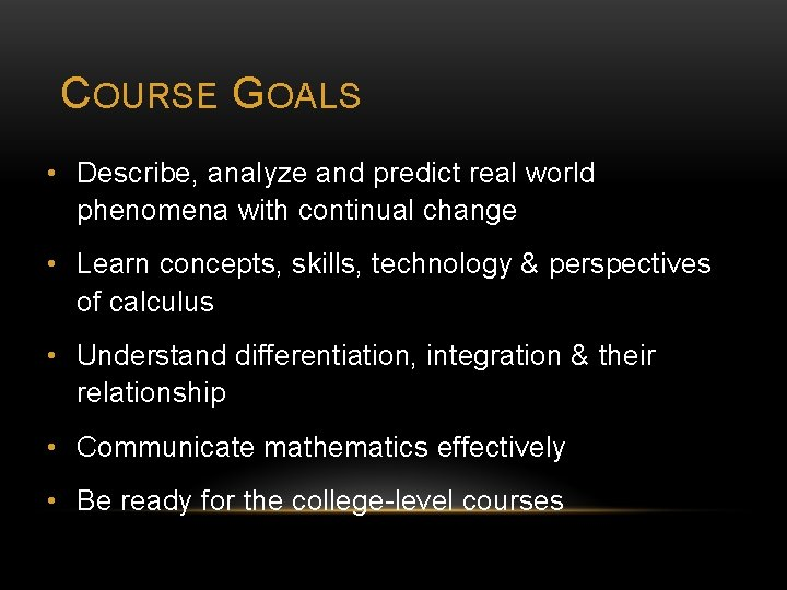 COURSE GOALS • Describe, analyze and predict real world phenomena with continual change •