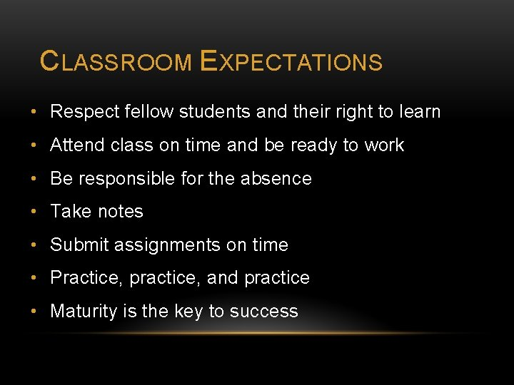 CLASSROOM EXPECTATIONS • Respect fellow students and their right to learn • Attend class