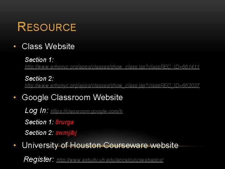 RESOURCE • Class Website Section 1: http: //www. erhsnyc. org/apps/classes/show_class. jsp? class. REC_ID=661411 Section