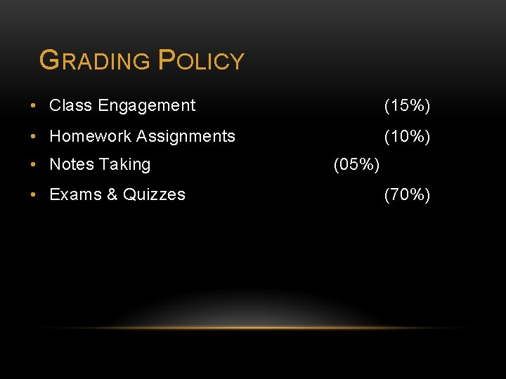 GRADING POLICY • Class Engagement (15%) • Homework Assignments (10%) • Notes Taking •