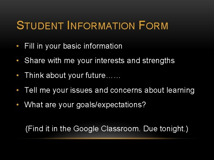 STUDENT INFORMATION FORM • Fill in your basic information • Share with me your