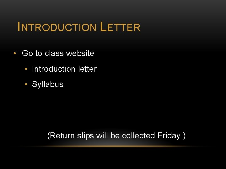 INTRODUCTION LETTER • Go to class website • Introduction letter • Syllabus (Return slips