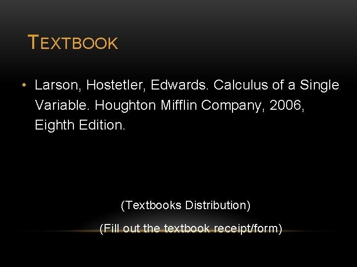 TEXTBOOK • Larson, Hostetler, Edwards. Calculus of a Single Variable. Houghton Mifflin Company, 2006,