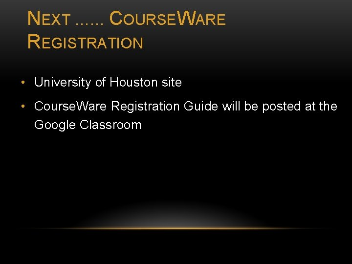 NEXT …… COURSEWARE REGISTRATION • University of Houston site • Course. Ware Registration Guide