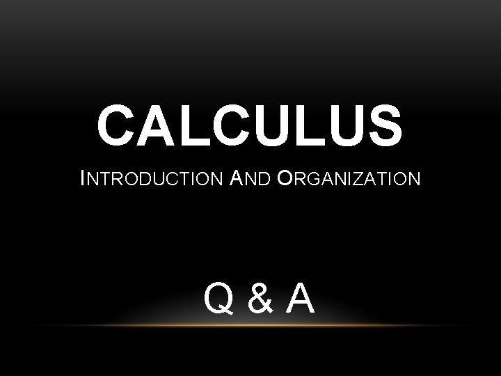 CALCULUS INTRODUCTION AND ORGANIZATION Q&A