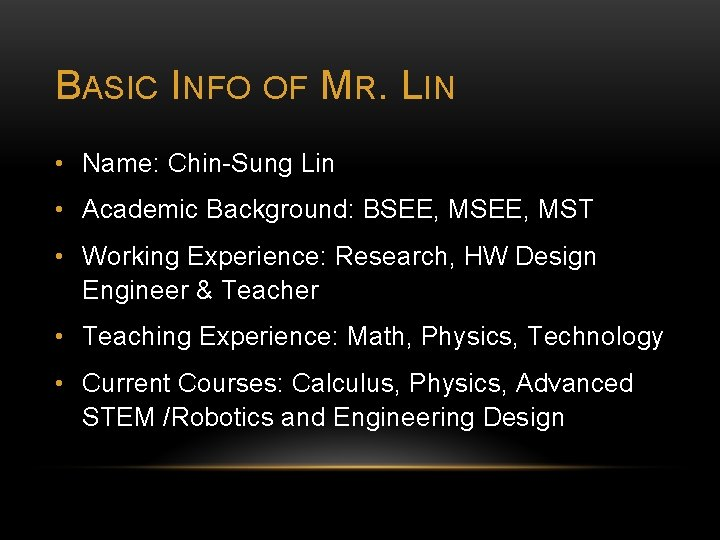 BASIC INFO OF MR. LIN • Name: Chin-Sung Lin • Academic Background: BSEE, MST