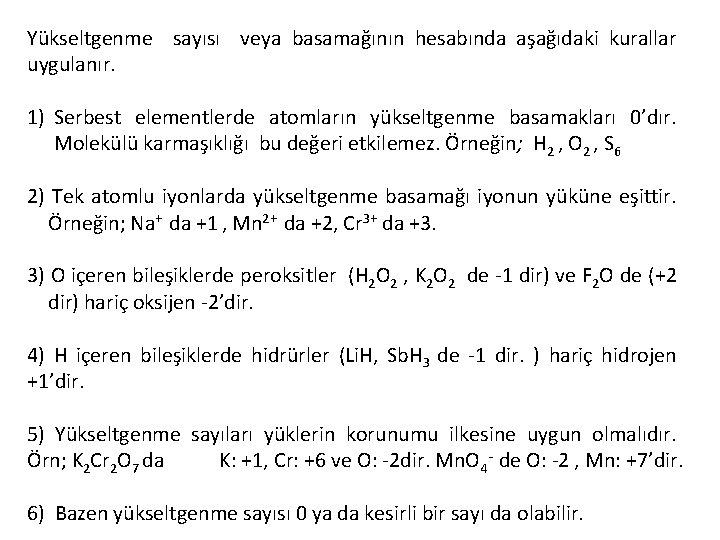 Yükseltgenme sayısı veya basamağının hesabında aşağıdaki kurallar uygulanır. 1) Serbest elementlerde atomların yükseltgenme basamakları