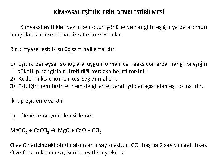 KİMYASAL EŞİTLİKLERİN DENKLEŞTİRİLMESİ Kimyasal eşitlikler yazılırken okun yönüne ve hangi bileşiğin ya da atomun