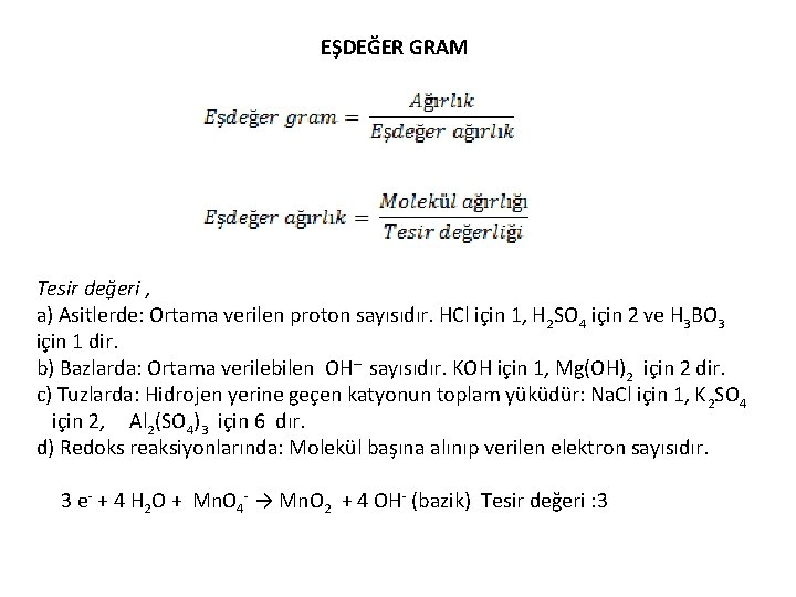 EŞDEĞER GRAM Tesir değeri , a) Asitlerde: Ortama verilen proton sayısıdır. HCl için 1,