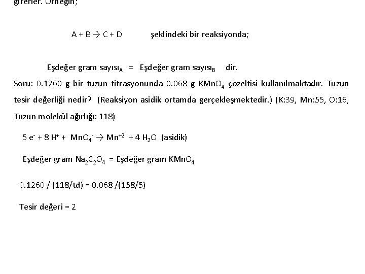 girerler. Örneğin; A + B → C + D şeklindeki bir reaksiyonda; Eşdeğer gram