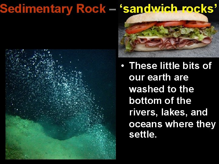 Sedimentary Rock – 'sandwich rocks' • These little bits of our earth are washed