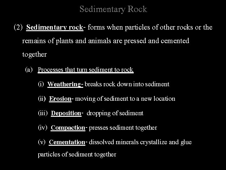 Sedimentary Rock (2) Sedimentary rock- forms when particles of other rocks or the remains