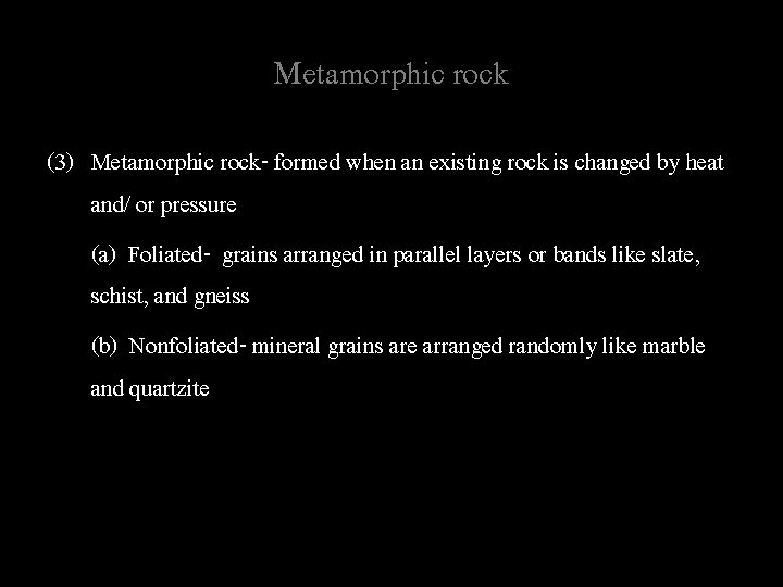 Metamorphic rock (3) Metamorphic rock- formed when an existing rock is changed by heat