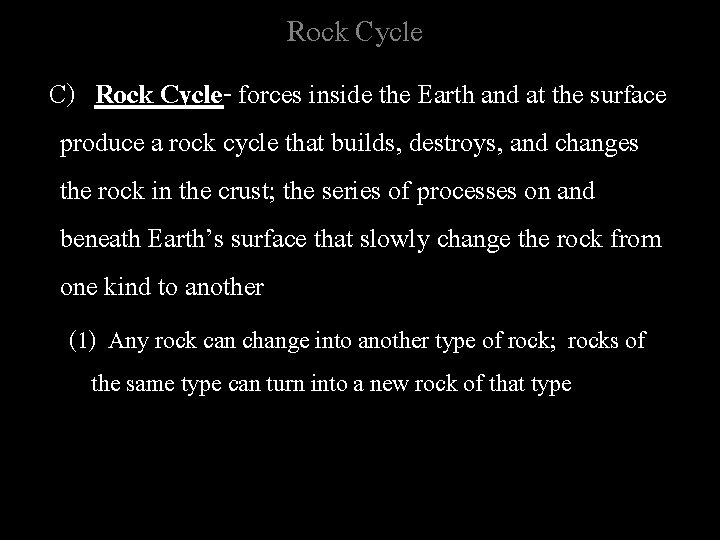 Rock Cycle C) Rock Cycle- forces inside the Earth and at the surface produce
