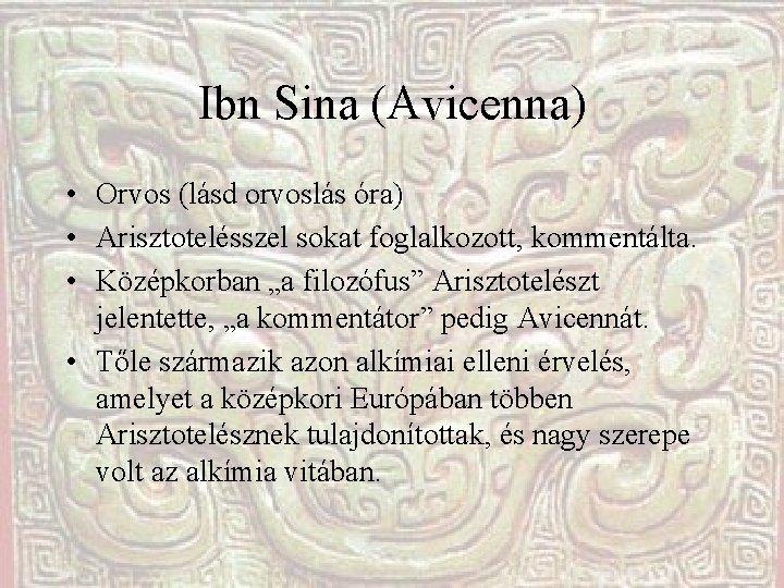 Ibn Sina (Avicenna) • Orvos (lásd orvoslás óra) • Arisztotelésszel sokat foglalkozott, kommentálta. •