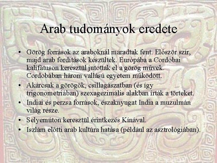 Arab tudományok eredete • Görög források az araboknál maradtak fent. Először szír, majd arab