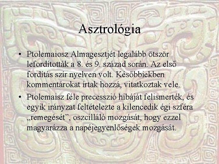 Asztrológia • Ptolemaiosz Almagesztjét legalább ötször lefordították a 8. és 9. század során. Az