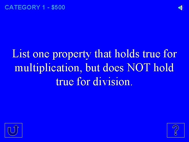 CATEGORY 1 - $500 List one property that holds true for multiplication, but does