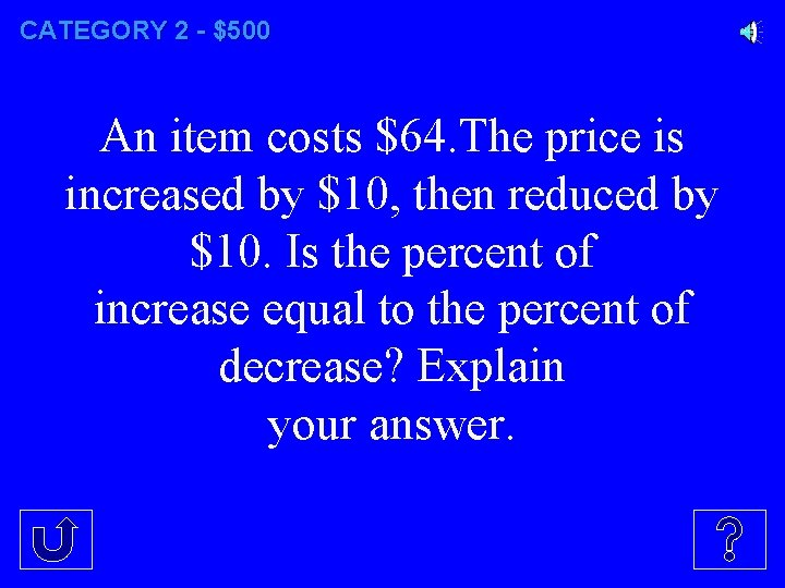 CATEGORY 2 - $500 An item costs $64. The price is increased by $10,