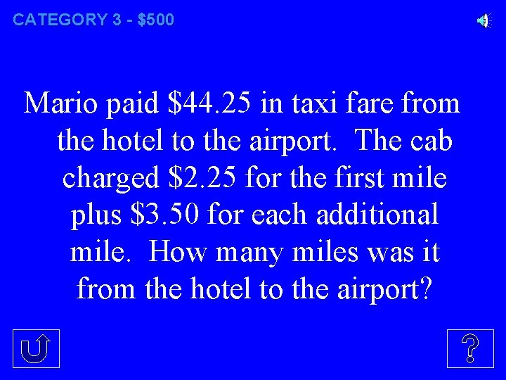 CATEGORY 3 - $500 Mario paid $44. 25 in taxi fare from the hotel