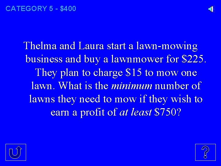 CATEGORY 5 - $400 Thelma and Laura start a lawn-mowing business and buy a