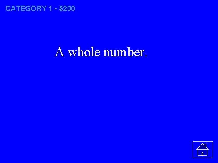 CATEGORY 1 - $200 A whole number.