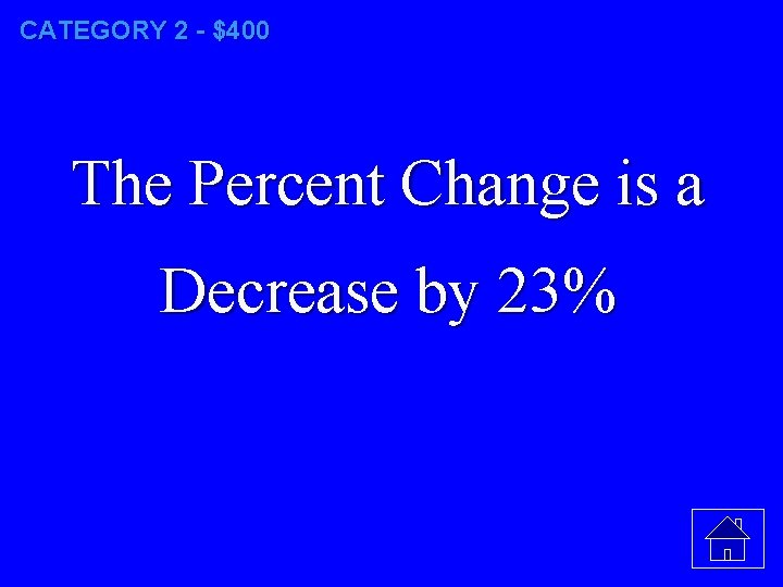 CATEGORY 2 - $400 The Percent Change is a Decrease by 23%