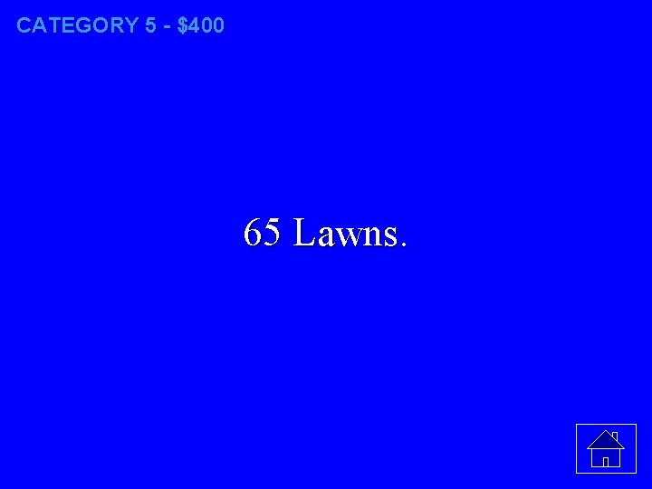 CATEGORY 5 - $400 65 Lawns.