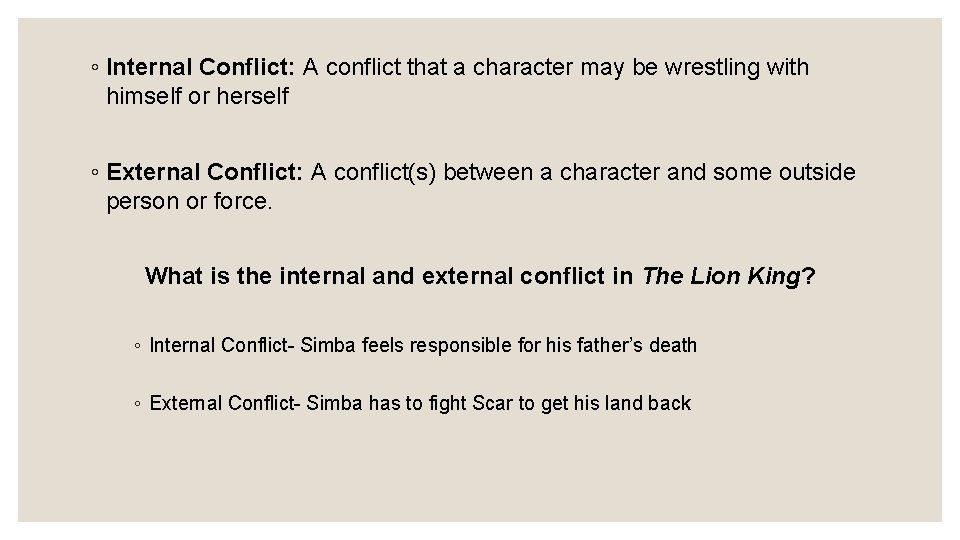 ◦ Internal Conflict: A conflict that a character may be wrestling with himself or