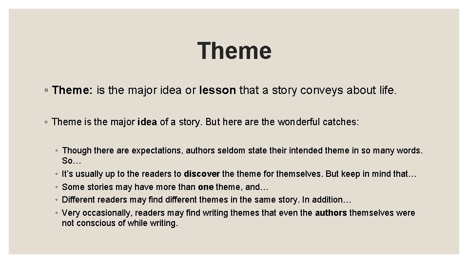 Theme ◦ Theme: is the major idea or lesson that a story conveys about