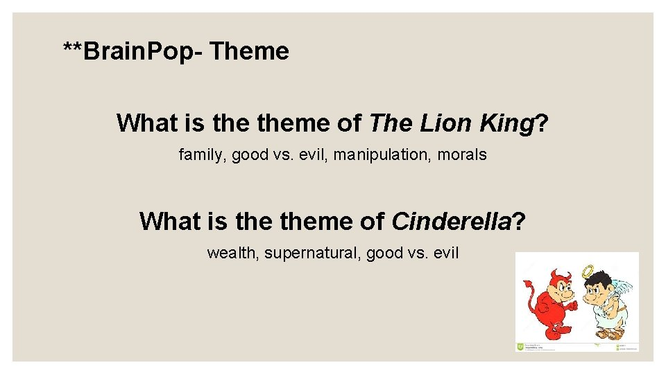 **Brain. Pop- Theme What is theme of The Lion King? family, good vs. evil,