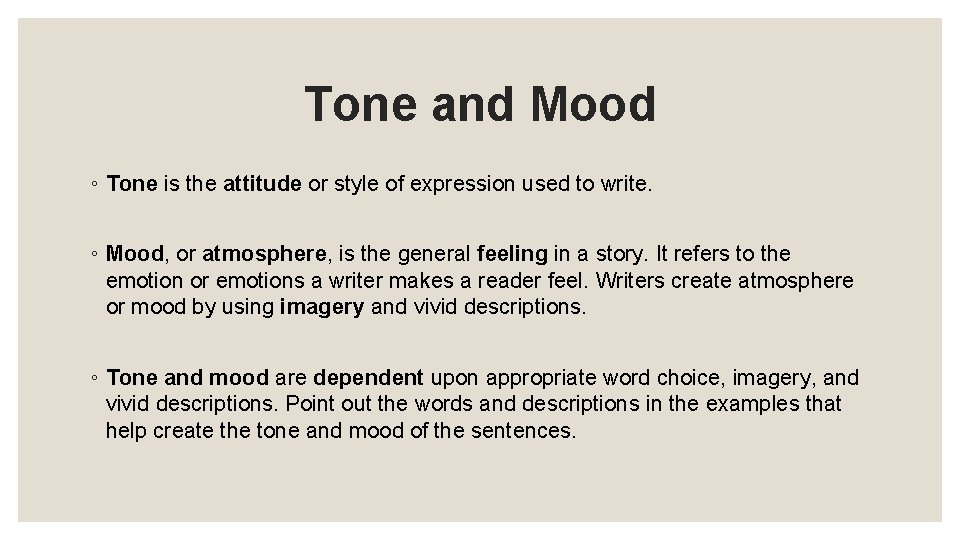 Tone and Mood ◦ Tone is the attitude or style of expression used to