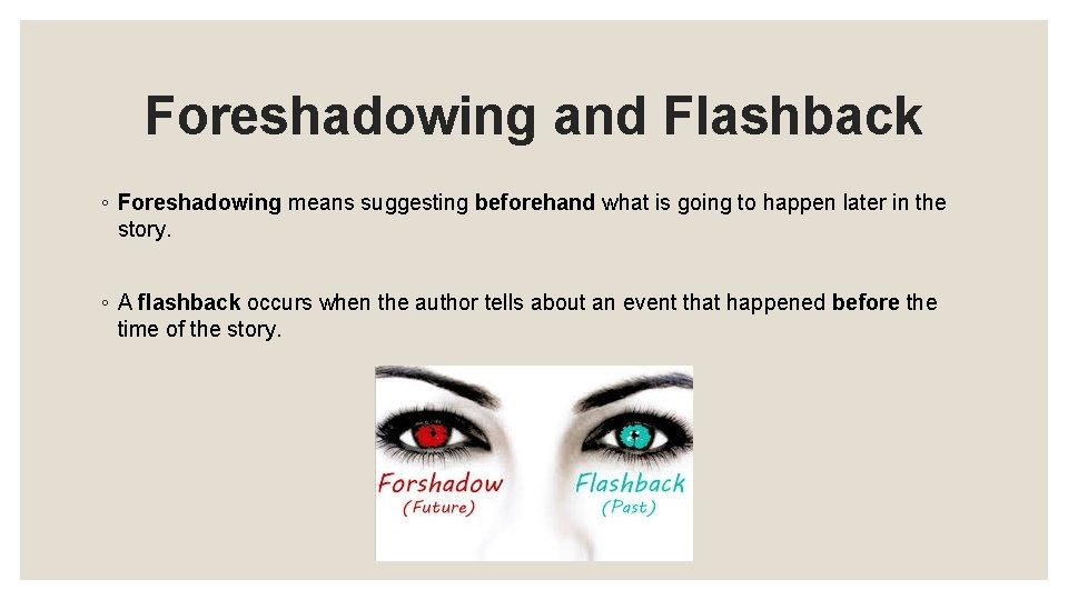 Foreshadowing and Flashback ◦ Foreshadowing means suggesting beforehand what is going to happen later