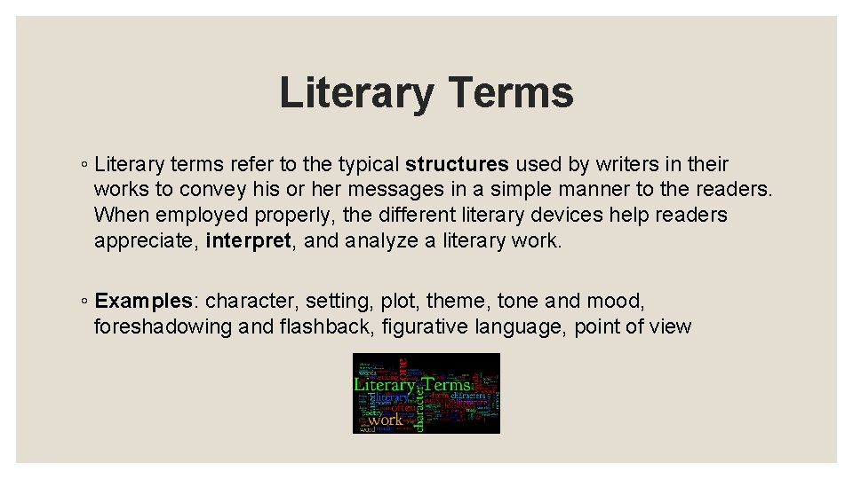 Literary Terms ◦ Literary terms refer to the typical structures used by writers in