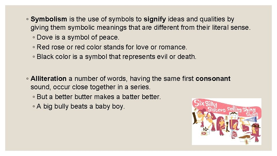 ◦ Symbolism is the use of symbols to signify ideas and qualities by giving
