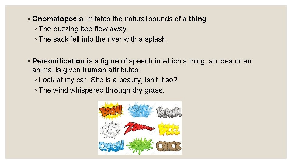 ◦ Onomatopoeia imitates the natural sounds of a thing ◦ The buzzing bee flew