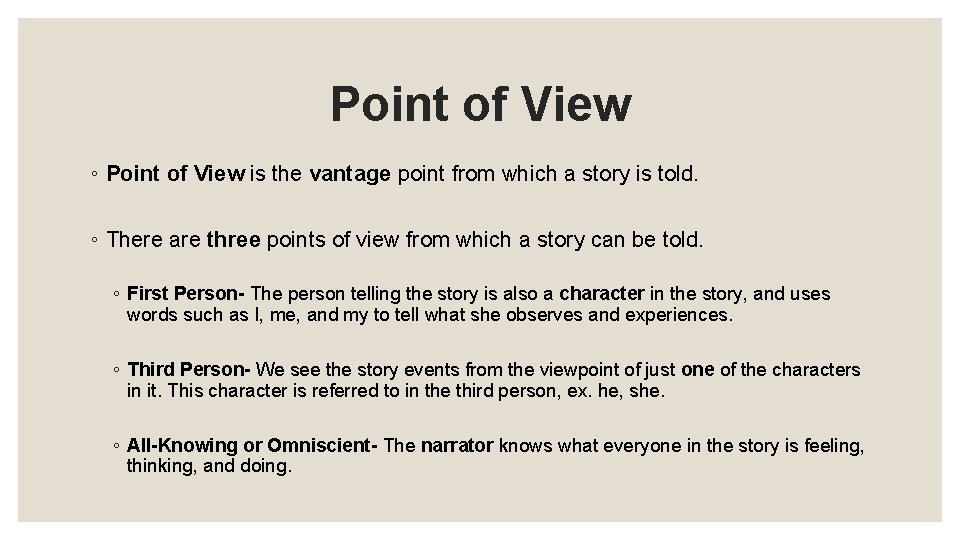 Point of View ◦ Point of View is the vantage point from which a