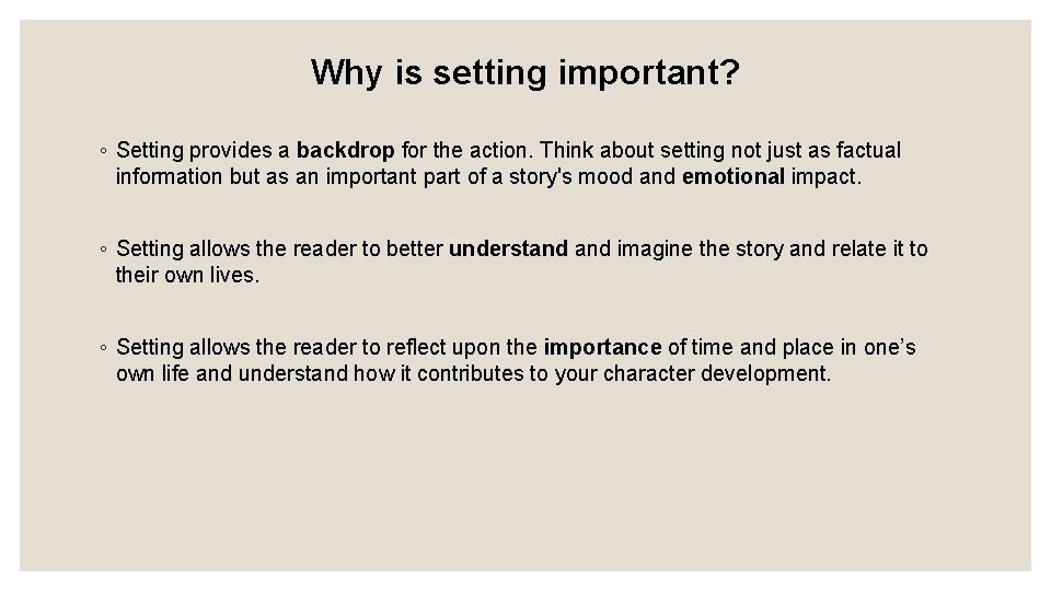 Why is setting important? ◦ Setting provides a backdrop for the action. Think about
