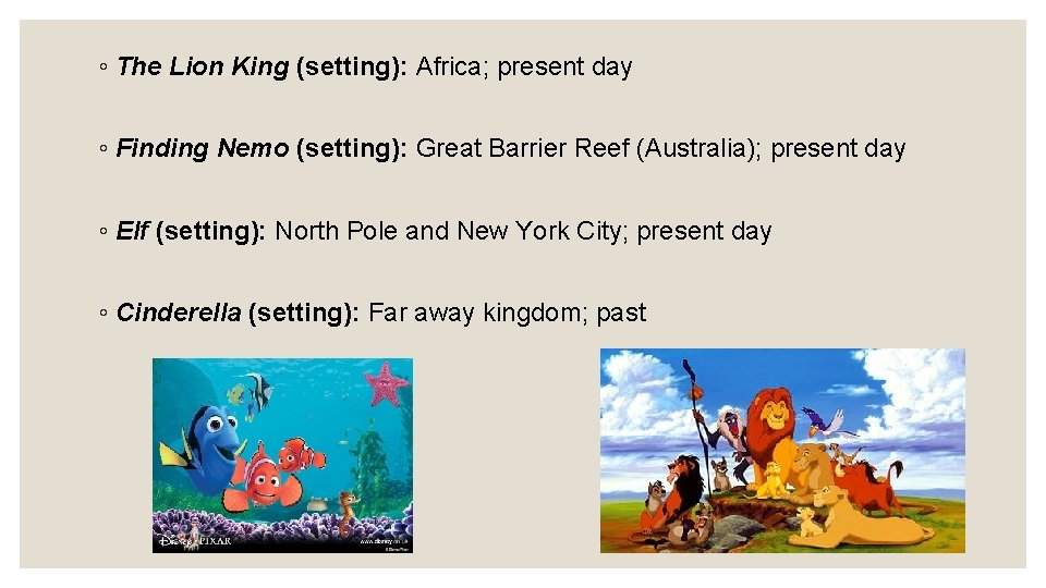 ◦ The Lion King (setting): Africa; present day ◦ Finding Nemo (setting): Great Barrier