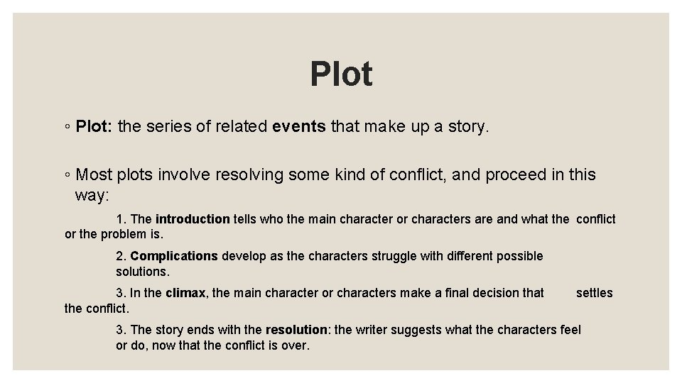 Plot ◦ Plot: the series of related events that make up a story. ◦