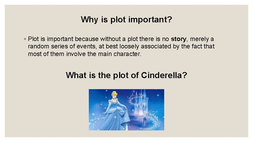 Why is plot important? ◦ Plot is important because without a plot there is