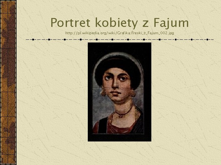 Portret kobiety z Fajum http: //pl. wikipedia. org/wiki/Grafika: Freski_z_Fajum_002. jpg