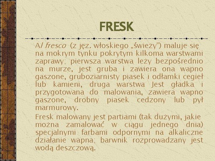 """FRESK Al fresco (z jęz. włoskiego """"świeży"""") maluje się na mokrym tynku pokrytym kilkoma"""