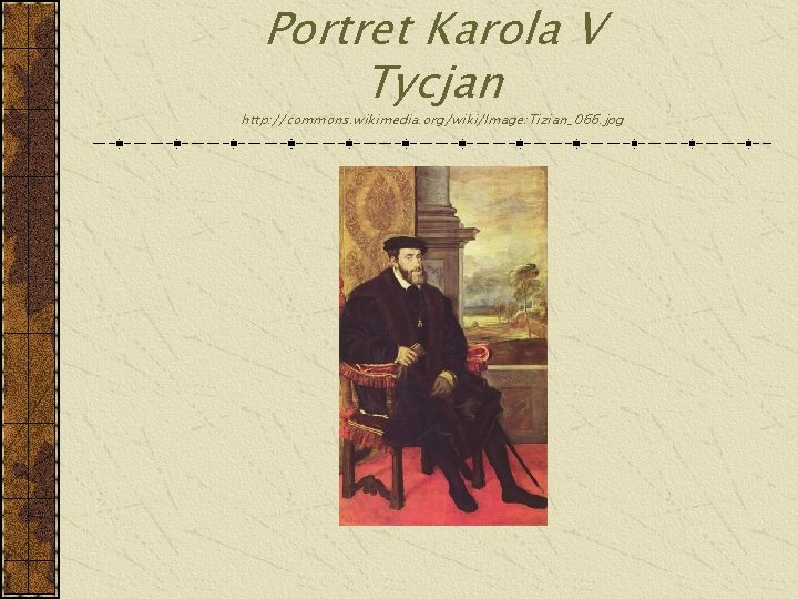 Portret Karola V Tycjan http: //commons. wikimedia. org/wiki/Image: Tizian_066. jpg