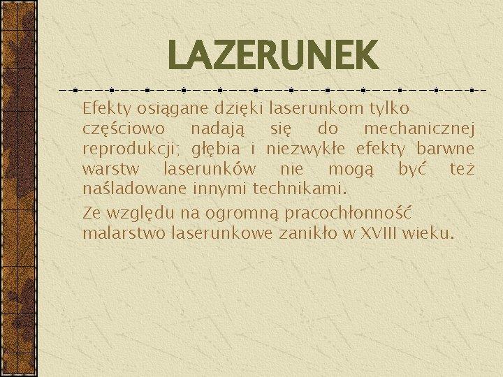 LAZERUNEK Efekty osiągane dzięki laserunkom tylko częściowo nadają się do mechanicznej reprodukcji; głębia i
