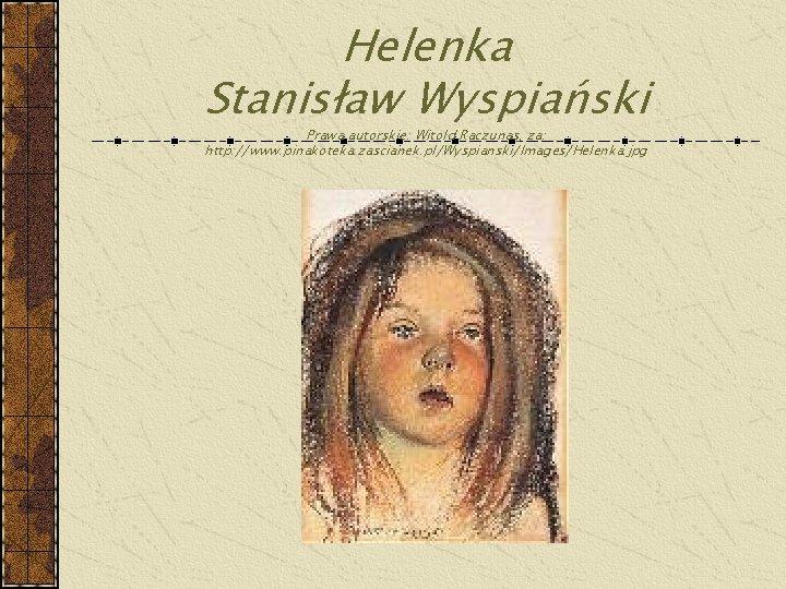 Helenka Stanisław Wyspiański Prawa autorskie: Witold Raczunas, za: http: //www. pinakoteka. zascianek. pl/Wyspianski/Images/Helenka. jpg